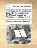 The vizirs: or, the enchanted labyrinth. An oriental tale. By Made. Fauques De Vaucluse. ...  Volume 2 of 3