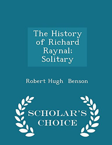 The History of Richard Raynal; Solitary - Scholar's Choice Edition
