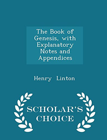 The Book of Genesis, with Explanatory Notes and Appendices - Scholar's Choice Edition