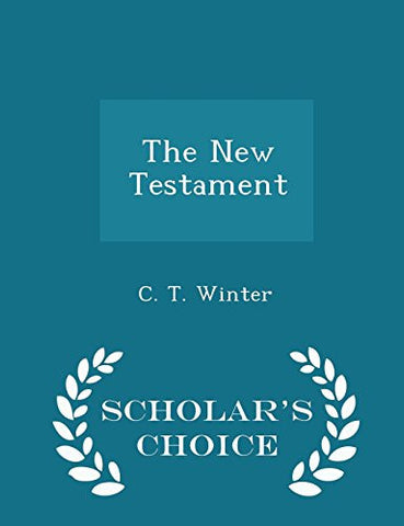 The New Testament - Scholar's Choice Edition