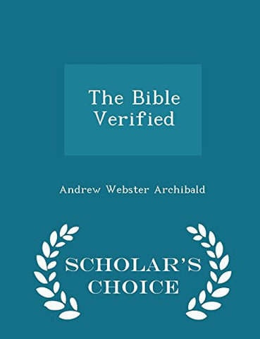 The Bible Verified - Scholar's Choice Edition