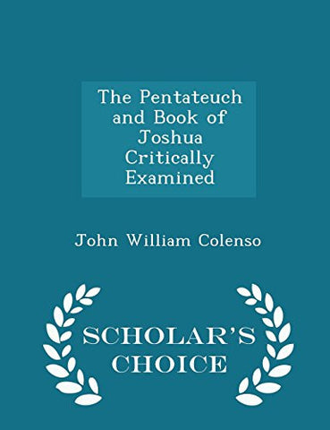The Pentateuch and Book of Joshua Critically Examined - Scholar's Choice Edition