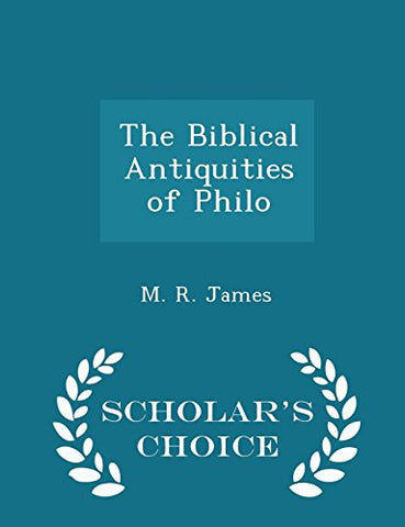 The Biblical Antiquities of Philo - Scholar's Choice Edition
