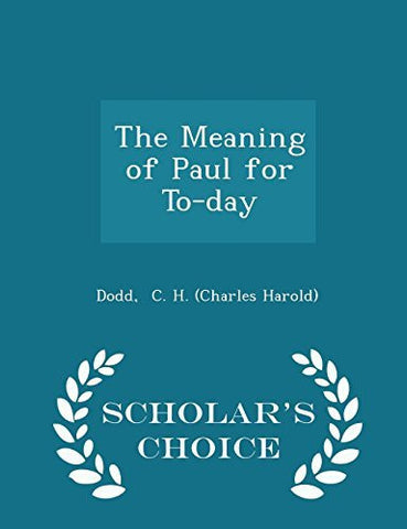 The Meaning of Paul for To-day - Scholar's Choice Edition