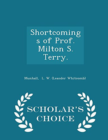 Shortcomings of Prof. Milton S. Terry. - Scholar's Choice Edition