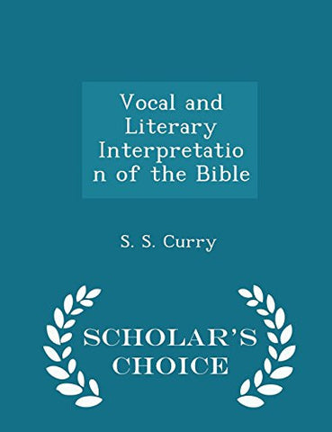Vocal and Literary Interpretation of the Bible - Scholar's Choice Edition