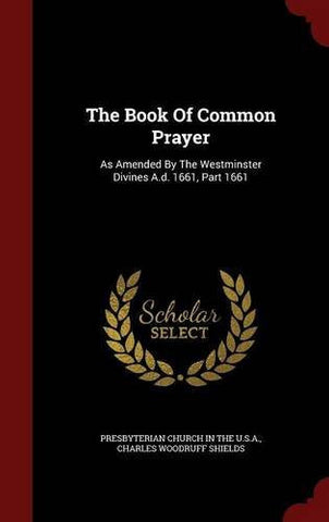 The Book Of Common Prayer: As Amended By The Westminster Divines A.d. 1661, Part 1661