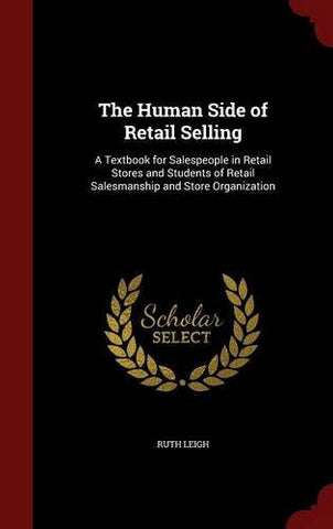 The Human Side of Retail Selling: A Textbook for Salespeople in Retail Stores and Students of Retail Salesmanship and Store Organization