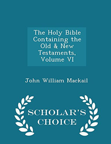 The Holy Bible Containing the Old & New Testaments, Volume VI - Scholar's Choice Edition