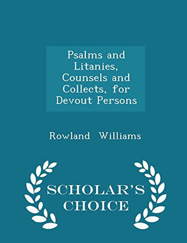 Psalms and Litanies, Counsels and Collects, for Devout Persons - Scholar's Choice Edition