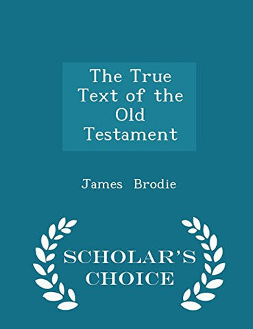 The True Text of the Old Testament - Scholar's Choice Edition