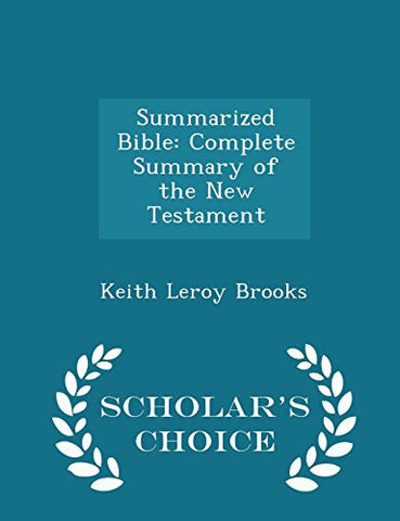 Summarized Bible: Complete Summary of the New Testament - Scholar's Choice Edition
