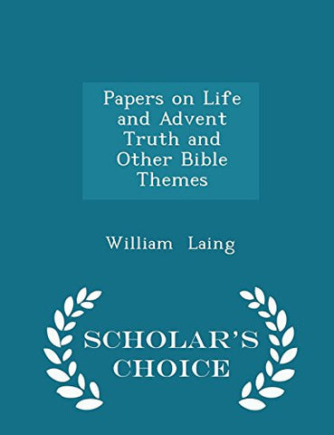 Papers on Life and Advent Truth and Other Bible Themes - Scholar's Choice Edition