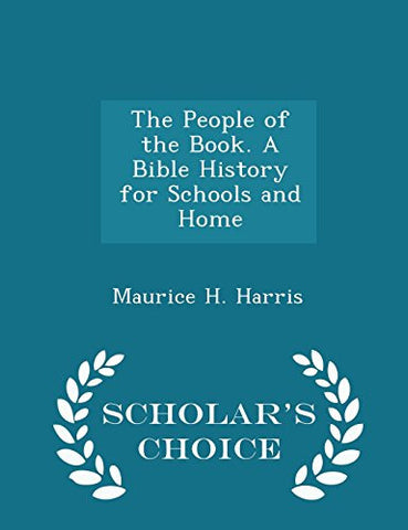 The People of the Book. A Bible History for Schools and Home - Scholar's Choice Edition