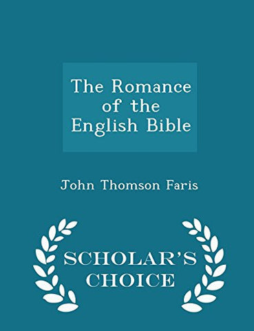 The Romance of the English Bible - Scholar's Choice Edition