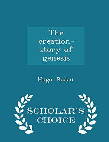 The creation- story of genesis - Scholar's Choice Edition