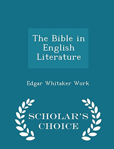 The Bible in English Literature - Scholar's Choice Edition