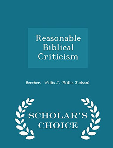Reasonable Biblical Criticism - Scholar's Choice Edition