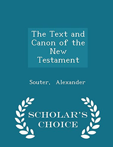 The Text and Canon of the New Testament - Scholar's Choice Edition