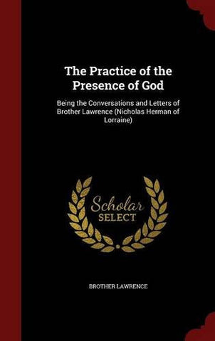The Practice of the Presence of God: Being the Conversations and Letters of Brother Lawrence (Nicholas Herman of Lorraine)