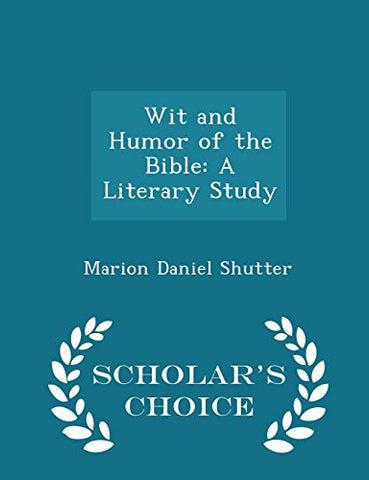 Wit and Humor of the Bible: A Literary Study - Scholar's Choice Edition