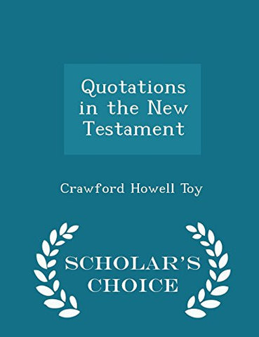 Quotations in the New Testament - Scholar's Choice Edition