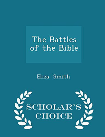 The Battles of the Bible - Scholar's Choice Edition
