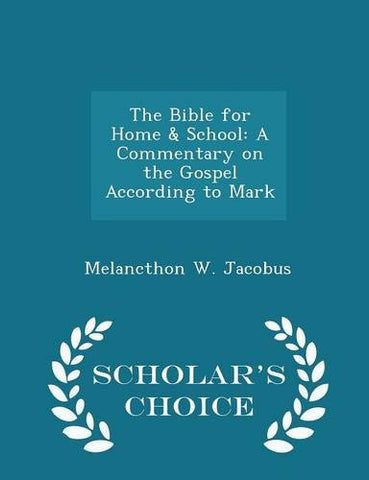 The Bible for Home & School: A Commentary on the Gospel According to Mark - Scholar's Choice Edition