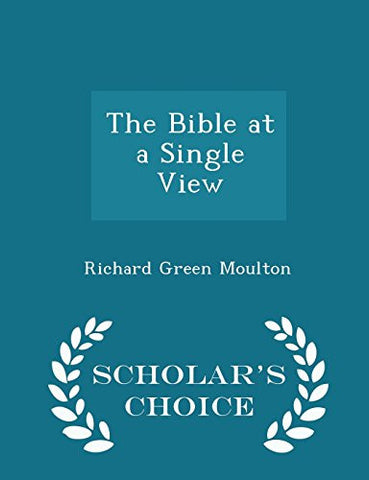 The Bible at a Single View - Scholar's Choice Edition