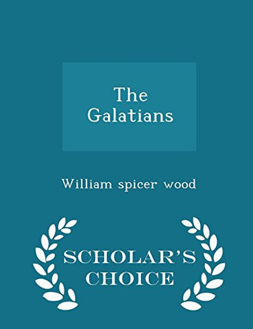 The Galatians - Scholar's Choice Edition