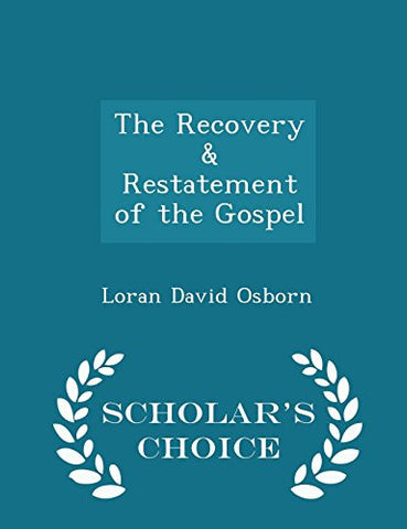 The Recovery & Restatement of the Gospel - Scholar's Choice Edition
