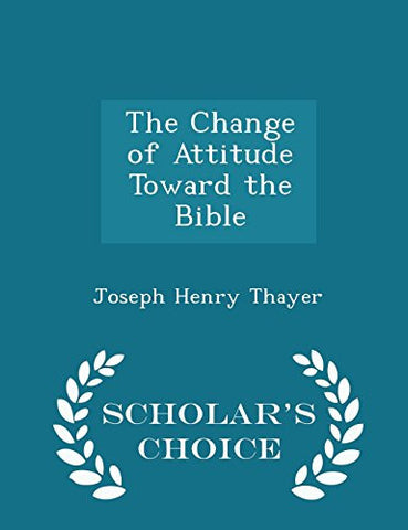 The Change of Attitude Toward the Bible - Scholar's Choice Edition