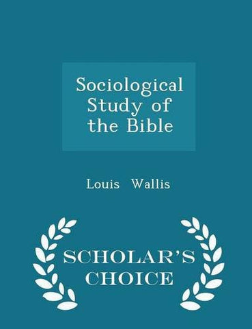 Sociological Study of the Bible - Scholar's Choice Edition