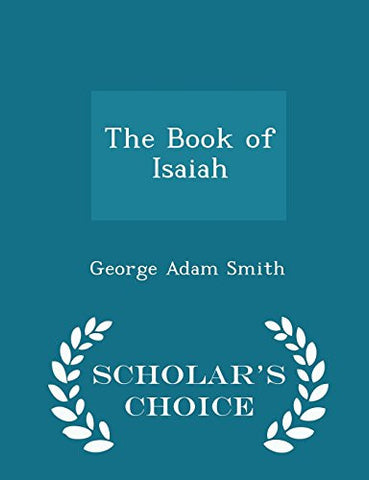 The Book of Isaiah - Scholar's Choice Edition