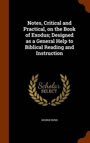 Notes, Critical and Practical, on the Book of Exodus; Designed as a General Help to Biblical Reading and Instruction