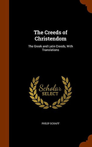 The Creeds of Christendom: The Greek and Latin Creeds, With Translations