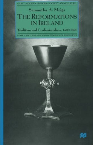 The Reformations in Ireland: Tradition and Confessionalism, 1400-1690 (Early Modern History: Society and Culture)