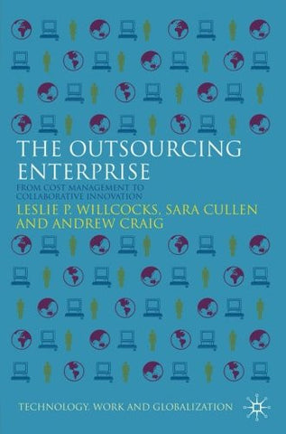 The Outsourcing Enterprise: From Cost Management to Collaborative Innovation (Technology, Work and Globalization)