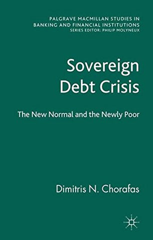 Sovereign Debt Crisis: The New Normal and the Newly Poor (Palgrave Macmillan Studies in Banking and Financial Institutions)