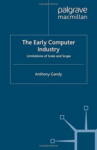 The Early Computer Industry: Limitations of Scale and Scope