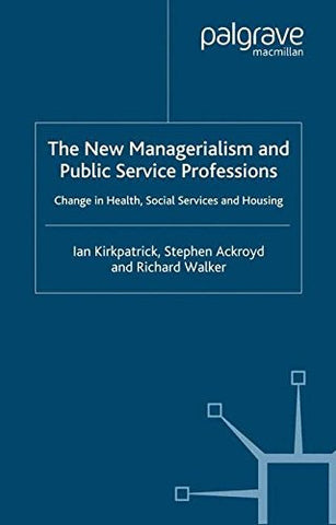 The New Managerialism and Public Service Professions: Developments in Health, Social Services and Housing