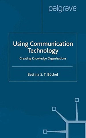 Using Communication Technology: Creating Knowledge Organizations