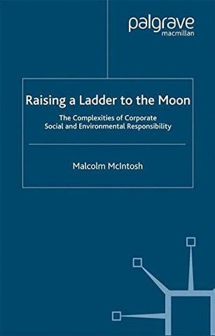 Raising a Ladder to the Moon: The Complexities of Corporate Social and Environmental Responsibility