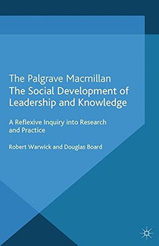 The Social Development of Leadership and Knowledge: A Reflexive Inquiry into Research and Practice