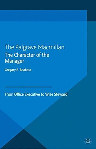 The Character of the Manager: From Office Executive to Wise Steward (Humanism in Business Series)