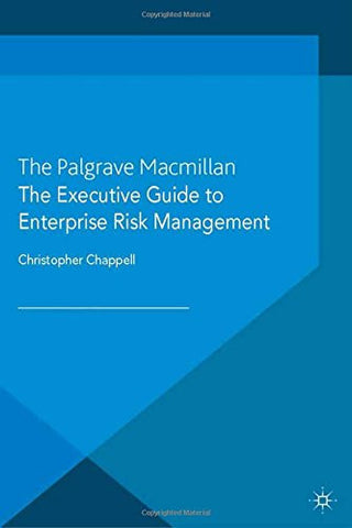 The Executive Guide to Enterprise Risk Management: Linking Strategy, Risk and Value Creation