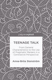 Teenage Talk: From General Characteristics to the Use of Pragmatic Markers in a Contrastive Perspective (Palgrave Pivot)