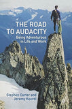 The Road to Audacity: Being Adventurous in Life and Work