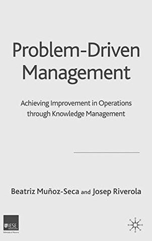 Problem Driven Management: Achieving Improvement in Operations through Knowledge Management