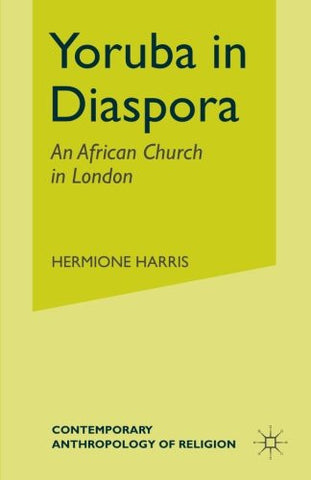 Yoruba in Diaspora: An African Church in London (Contemporary Anthropology of Religion (Hardcover))